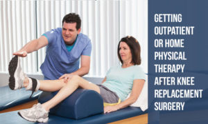 Getting Outpatient Physical Therapy After Knee Replacement Surgery