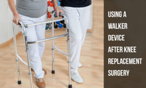 Using a Walker Device After Knee Replacement Surgery
