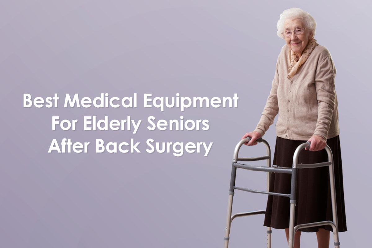 Best Home Equipment For Elderly Seniors After Back Surgery